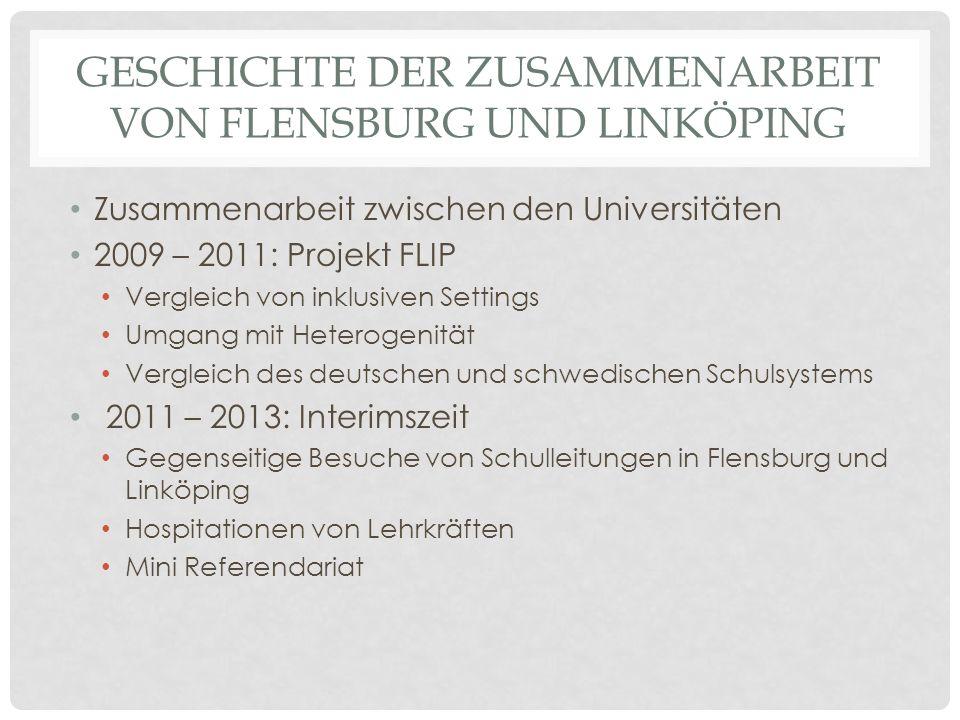 GESCHICHTE DER ZUSAMMENARBEIT VON FLENSBURG UND LINKÖPING Zusammenarbeit zwischen den Universitäten 2009 – 2011: Projekt FLIP Vergleich von inklusiven
