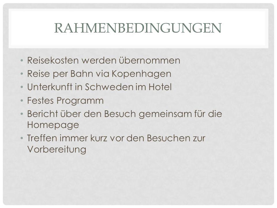 RAHMENBEDINGUNGEN Reisekosten werden übernommen Reise per Bahn via Kopenhagen Unterkunft in Schweden im Hotel Festes Programm Bericht über den Besuch