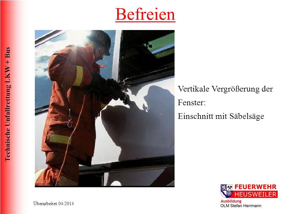 Technische Unfallrettung LKW + Bus Überarbeitet 04/2014 Vertikale Vergrößerung der Fenster: Einschnitt mit Säbelsäge Befreien