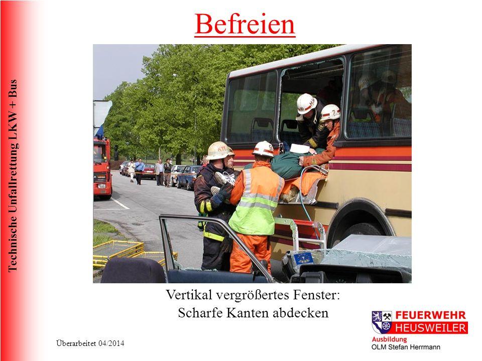Technische Unfallrettung LKW + Bus Überarbeitet 04/2014 Vertikal vergrößertes Fenster: Scharfe Kanten abdecken Befreien