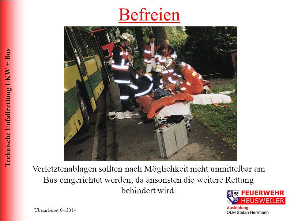 Technische Unfallrettung LKW + Bus Überarbeitet 04/2014 Verletztenablagen sollten nach Möglichkeit nicht unmittelbar am Bus eingerichtet werden, da ansonsten die weitere Rettung behindert wird.