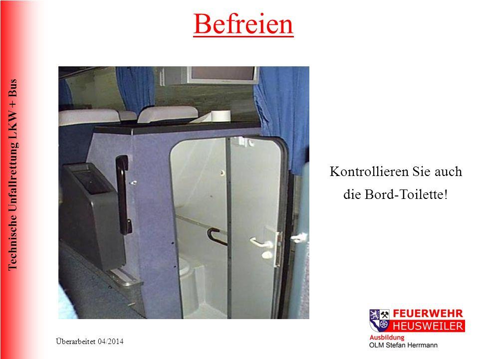 Technische Unfallrettung LKW + Bus Überarbeitet 04/2014 Kontrollieren Sie auch die Bord-Toilette.
