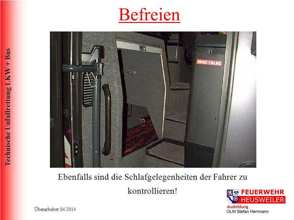 Technische Unfallrettung LKW + Bus Überarbeitet 04/2014 Ebenfalls sind die Schlafgelegenheiten der Fahrer zu kontrollieren.