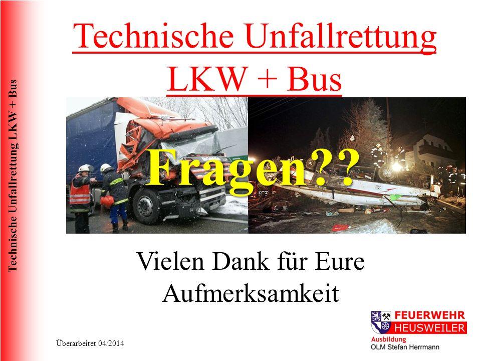 Technische Unfallrettung LKW + Bus Überarbeitet 04/2014 Vielen Dank für Eure Aufmerksamkeit Technische Unfallrettung LKW + Bus Fragen??