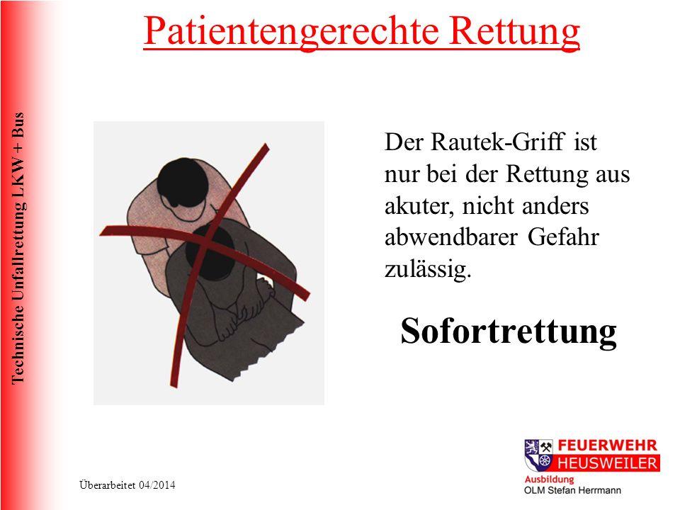 Technische Unfallrettung LKW + Bus Überarbeitet 04/2014 Der Rautek-Griff ist nur bei der Rettung aus akuter, nicht anders abwendbarer Gefahr zulässig.