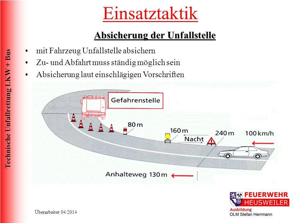 Technische Unfallrettung LKW + Bus Überarbeitet 04/2014 mit Fahrzeug Unfallstelle absichern Zu- und Abfahrt muss ständig möglich sein Absicherung laut einschlägigen Vorschriften Absicherung der Unfallstelle Einsatztaktik