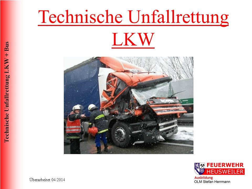 Technische Unfallrettung LKW + Bus Überarbeitet 04/2014 Technische Unfallrettung LKW