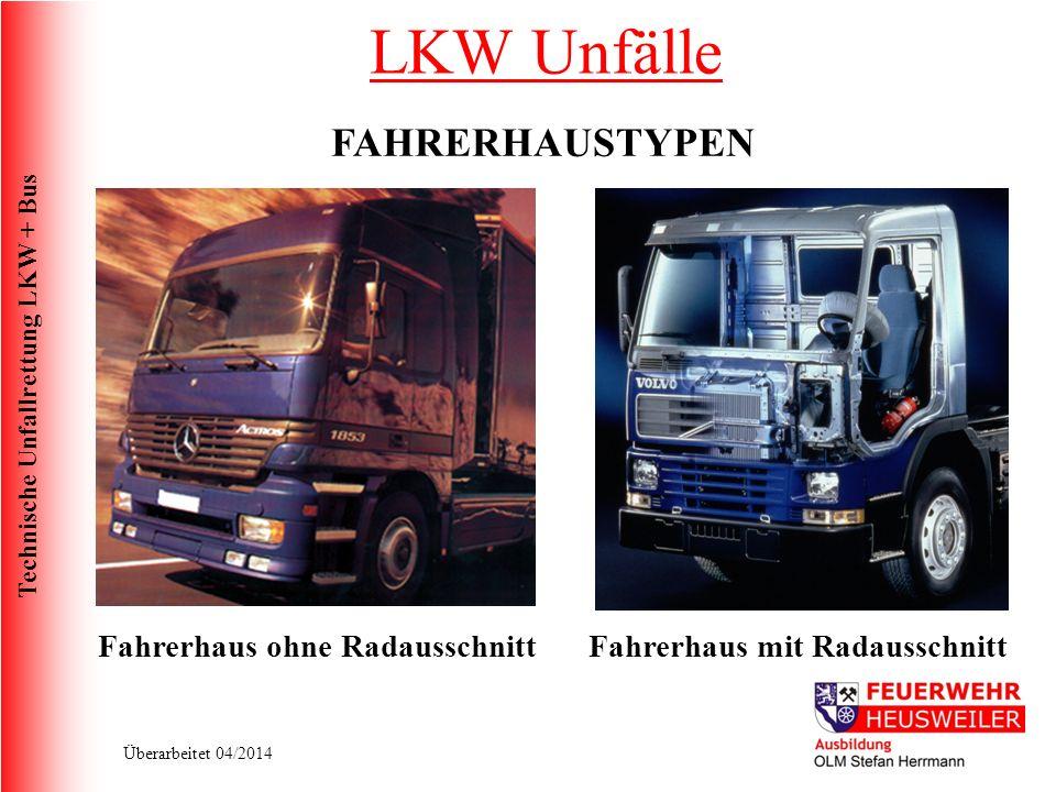 Technische Unfallrettung LKW + Bus Überarbeitet 04/2014 FAHRERHAUSTYPEN Fahrerhaus ohne RadausschnittFahrerhaus mit Radausschnitt LKW Unfälle