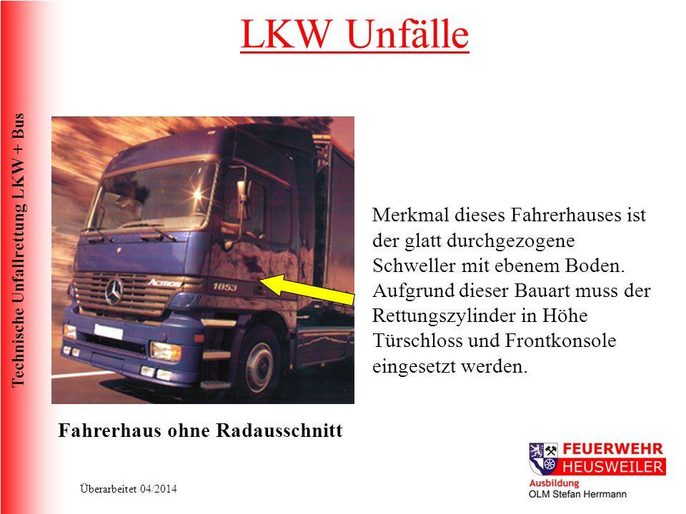 Technische Unfallrettung LKW + Bus Überarbeitet 04/2014 Merkmal dieses Fahrerhauses ist der glatt durchgezogene Schweller mit ebenem Boden.