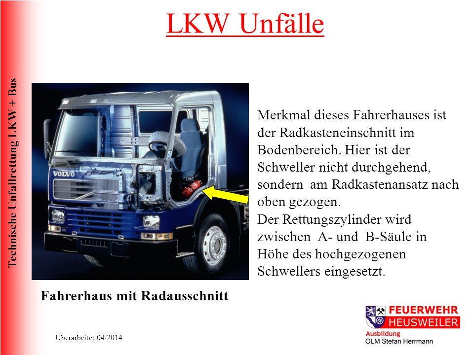 Technische Unfallrettung LKW + Bus Überarbeitet 04/2014 Fahrerhaus mit Radausschnitt Merkmal dieses Fahrerhauses ist der Radkasteneinschnitt im Bodenbereich.