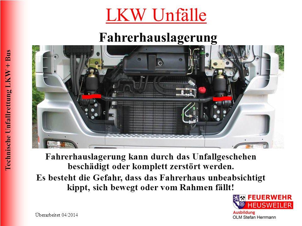 Technische Unfallrettung LKW + Bus Überarbeitet 04/2014 Fahrerhauslagerung Fahrerhauslagerung kann durch das Unfallgeschehen beschädigt oder komplett zerstört werden.