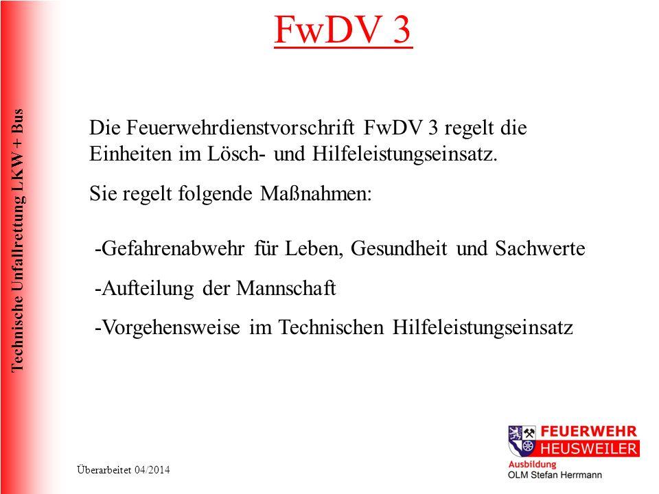 Technische Unfallrettung LKW + Bus Überarbeitet 04/2014 FwDV 3 Die Feuerwehrdienstvorschrift FwDV 3 regelt die Einheiten im Lösch- und Hilfeleistungseinsatz.