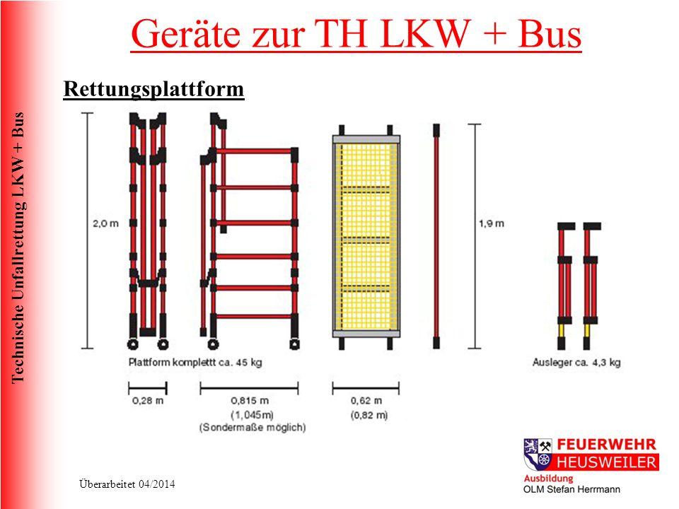 Technische Unfallrettung LKW + Bus Überarbeitet 04/2014 Rettungsplattform Geräte zur TH LKW + Bus