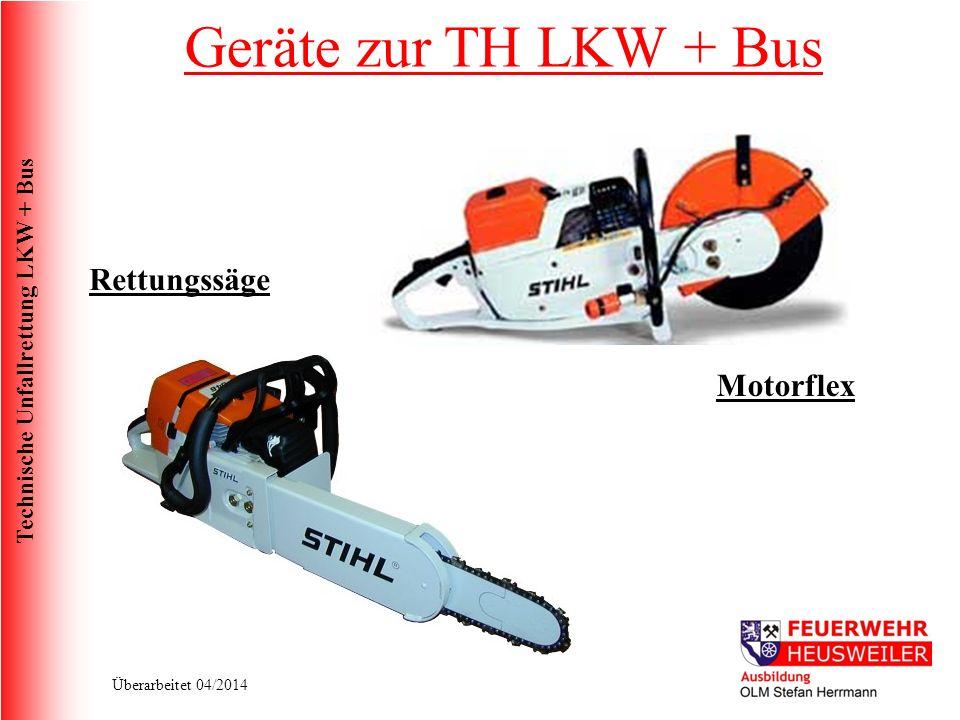 Technische Unfallrettung LKW + Bus Überarbeitet 04/2014 Rettungssäge Motorflex Geräte zur TH LKW + Bus