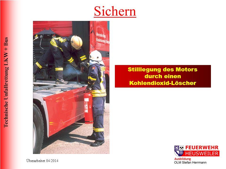 Technische Unfallrettung LKW + Bus Überarbeitet 04/2014 Sichern Stilllegung des Motors durch einen Kohlendioxid-Löscher