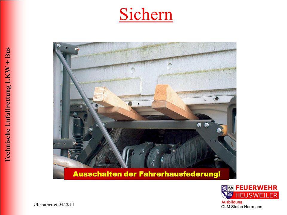 Technische Unfallrettung LKW + Bus Überarbeitet 04/2014 Ausschalten der Fahrerhausfederung! Sichern