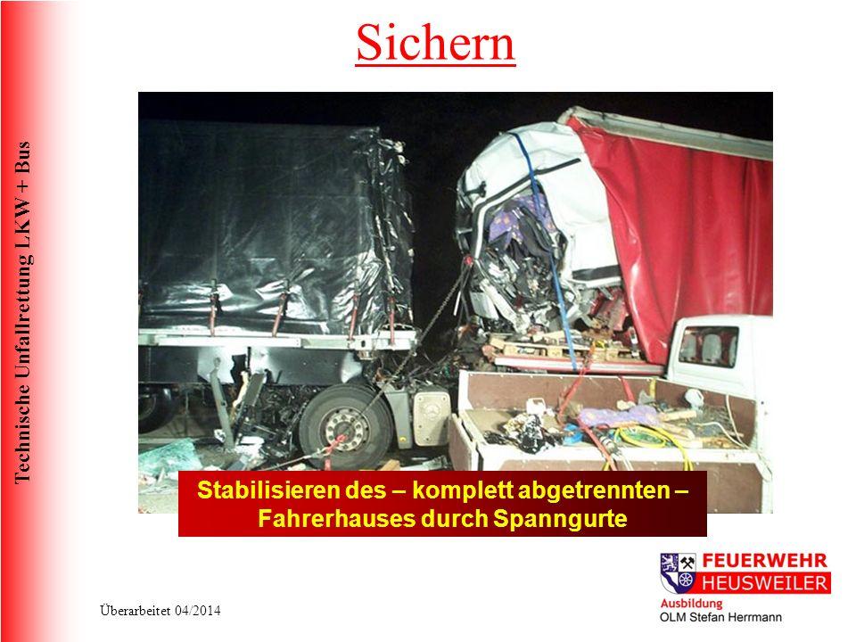 Technische Unfallrettung LKW + Bus Überarbeitet 04/2014 Stabilisieren des – komplett abgetrennten – Fahrerhauses durch Spanngurte Sichern