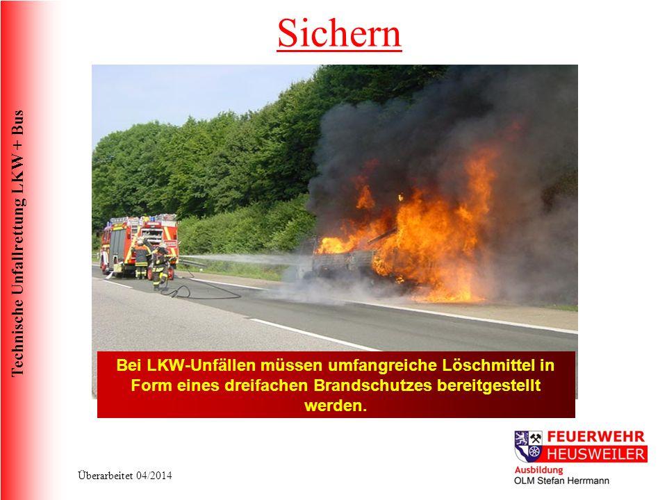 Technische Unfallrettung LKW + Bus Überarbeitet 04/2014 Bei LKW-Unfällen müssen umfangreiche Löschmittel in Form eines dreifachen Brandschutzes bereitgestellt werden.