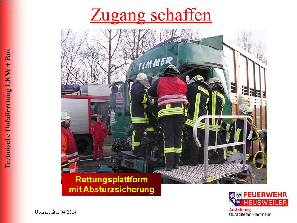 Technische Unfallrettung LKW + Bus Überarbeitet 04/2014 Rettungsplattform mit Absturzsicherung Zugang schaffen