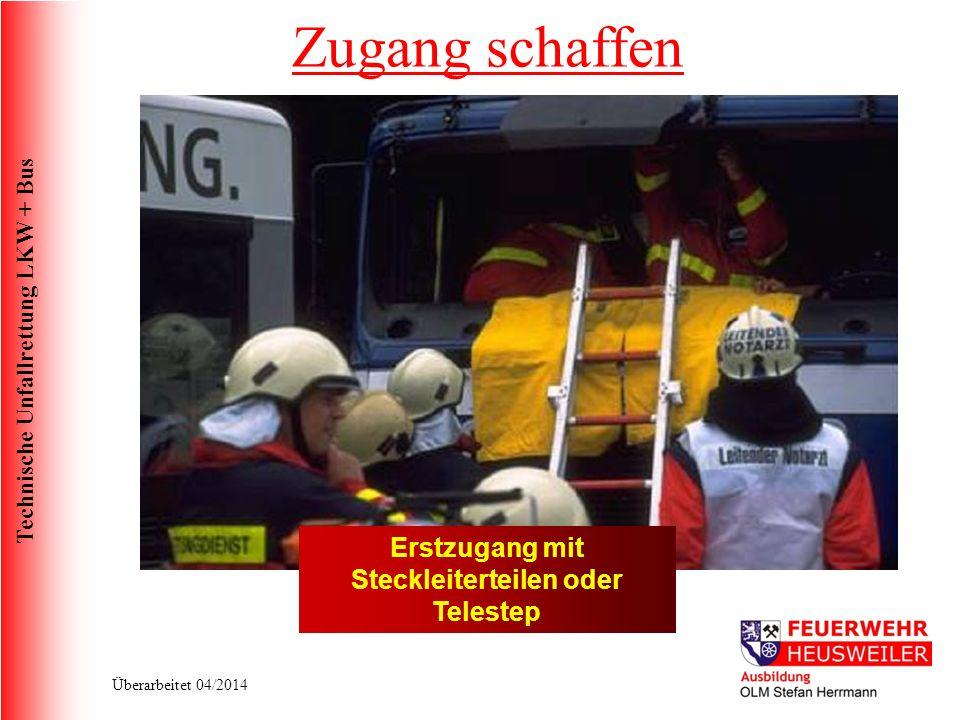 Technische Unfallrettung LKW + Bus Überarbeitet 04/2014 Erstzugang mit Steckleiterteilen oder Telestep Zugang schaffen