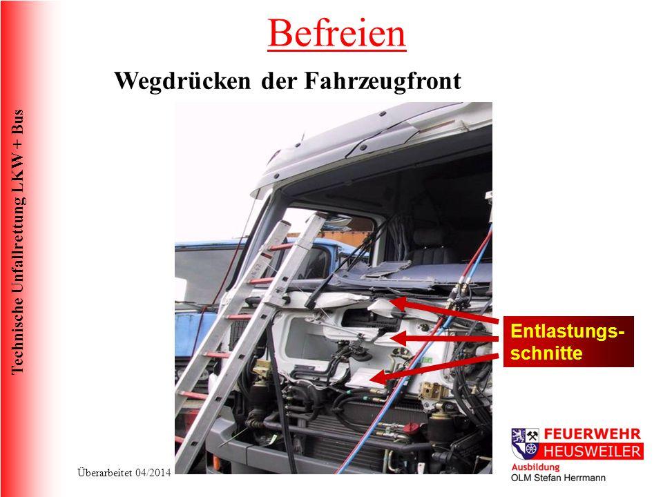 Technische Unfallrettung LKW + Bus Überarbeitet 04/2014 Entlastungs- schnitte Befreien Wegdrücken der Fahrzeugfront