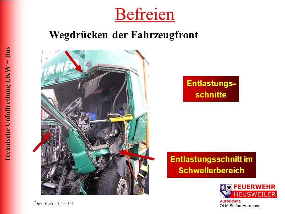 Technische Unfallrettung LKW + Bus Überarbeitet 04/2014 Entlastungs- schnitte Entlastungsschnitt im Schwellerbereich Befreien Wegdrücken der Fahrzeugfront