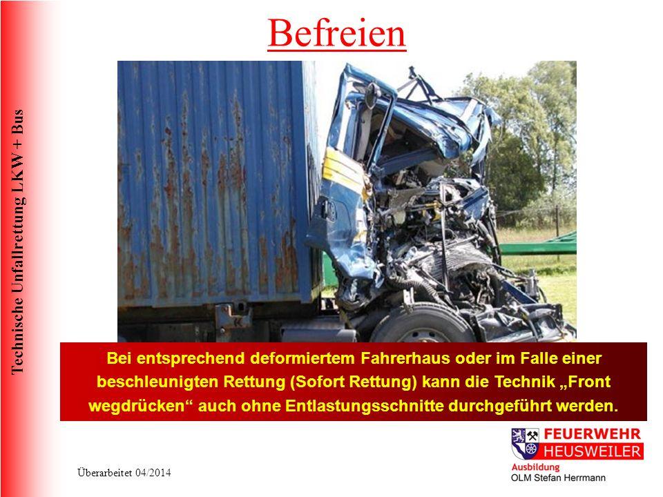 Technische Unfallrettung LKW + Bus Überarbeitet 04/2014 Bei entsprechend deformiertem Fahrerhaus oder im Falle einer beschleunigten Rettung (Sofort Rettung) kann die Technik Front wegdrücken auch ohne Entlastungsschnitte durchgeführt werden.