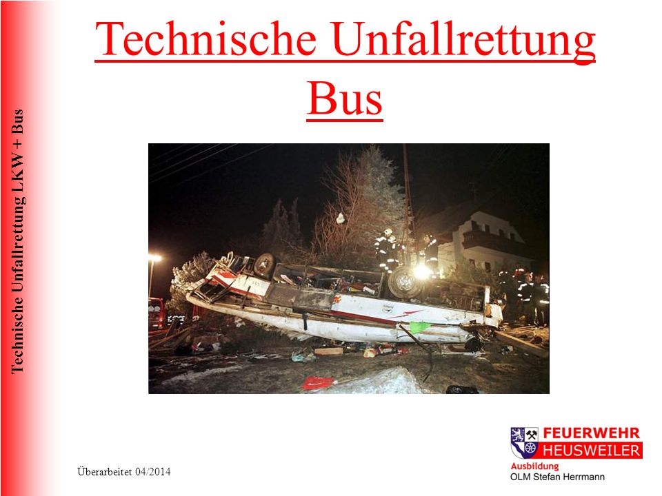 Technische Unfallrettung LKW + Bus Überarbeitet 04/2014 Technische Unfallrettung Bus