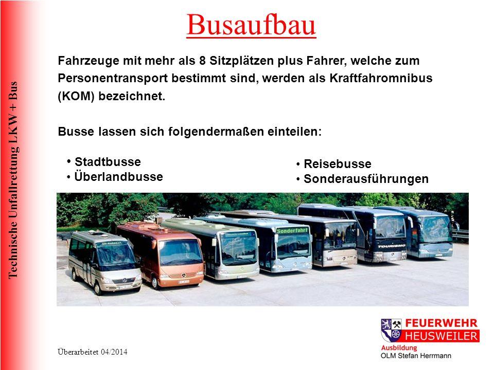 Technische Unfallrettung LKW + Bus Überarbeitet 04/2014 Fahrzeuge mit mehr als 8 Sitzplätzen plus Fahrer, welche zum Personentransport bestimmt sind, werden als Kraftfahromnibus (KOM) bezeichnet.