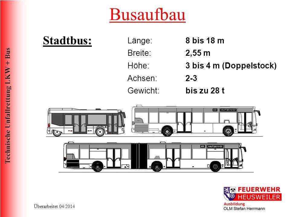 Technische Unfallrettung LKW + Bus Überarbeitet 04/2014 Länge:8 bis 18 m Breite:2,55 m Höhe: 3 bis 4 m (Doppelstock) Achsen:2-3 Gewicht:bis zu 28 t Stadtbus: Busaufbau