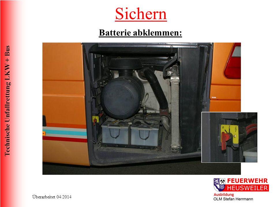 Technische Unfallrettung LKW + Bus Überarbeitet 04/2014 Batterie abklemmen: Sichern