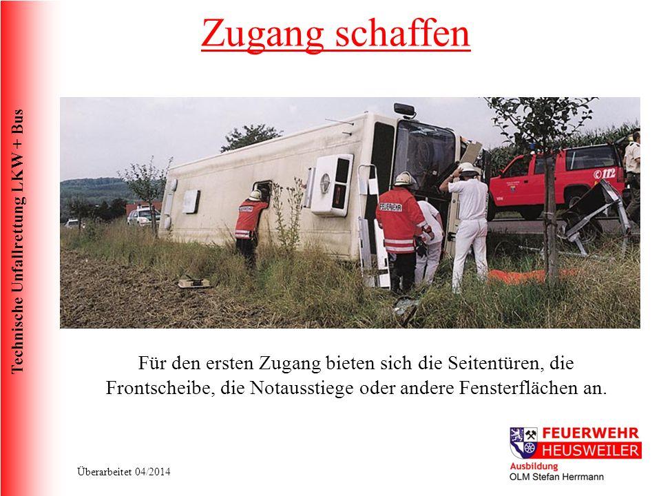Technische Unfallrettung LKW + Bus Überarbeitet 04/2014 Für den ersten Zugang bieten sich die Seitentüren, die Frontscheibe, die Notausstiege oder andere Fensterflächen an.