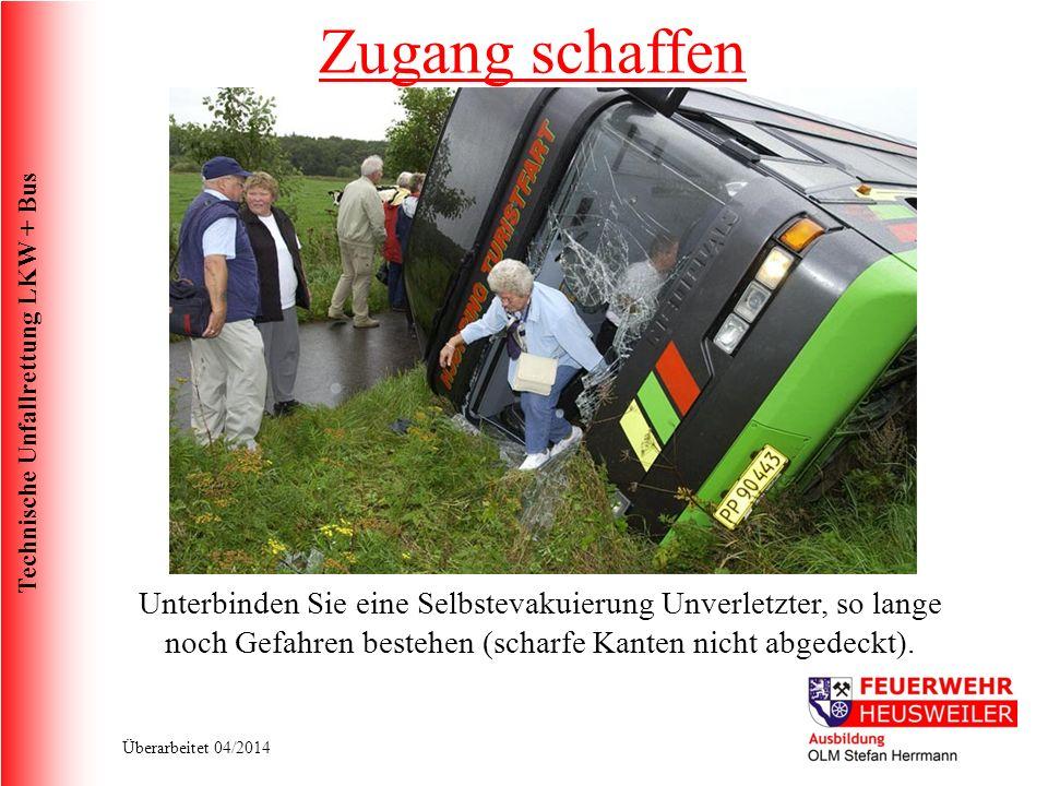 Technische Unfallrettung LKW + Bus Überarbeitet 04/2014 Unterbinden Sie eine Selbstevakuierung Unverletzter, so lange noch Gefahren bestehen (scharfe Kanten nicht abgedeckt).