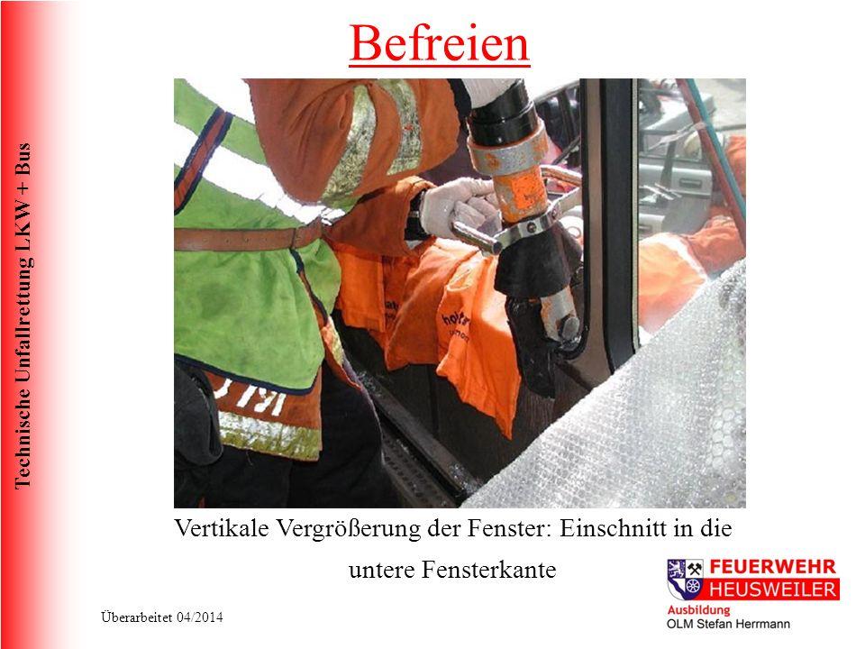 Technische Unfallrettung LKW + Bus Überarbeitet 04/2014 Vertikale Vergrößerung der Fenster: Einschnitt in die untere Fensterkante Befreien
