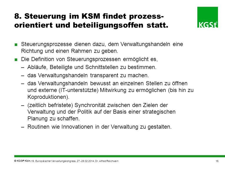 © KGSt ® Köln, 8. Steuerung im KSM findet prozess- orientiert und beteiligungsoffen statt. Steuerungsprozesse dienen dazu, dem Verwaltungshandeln eine