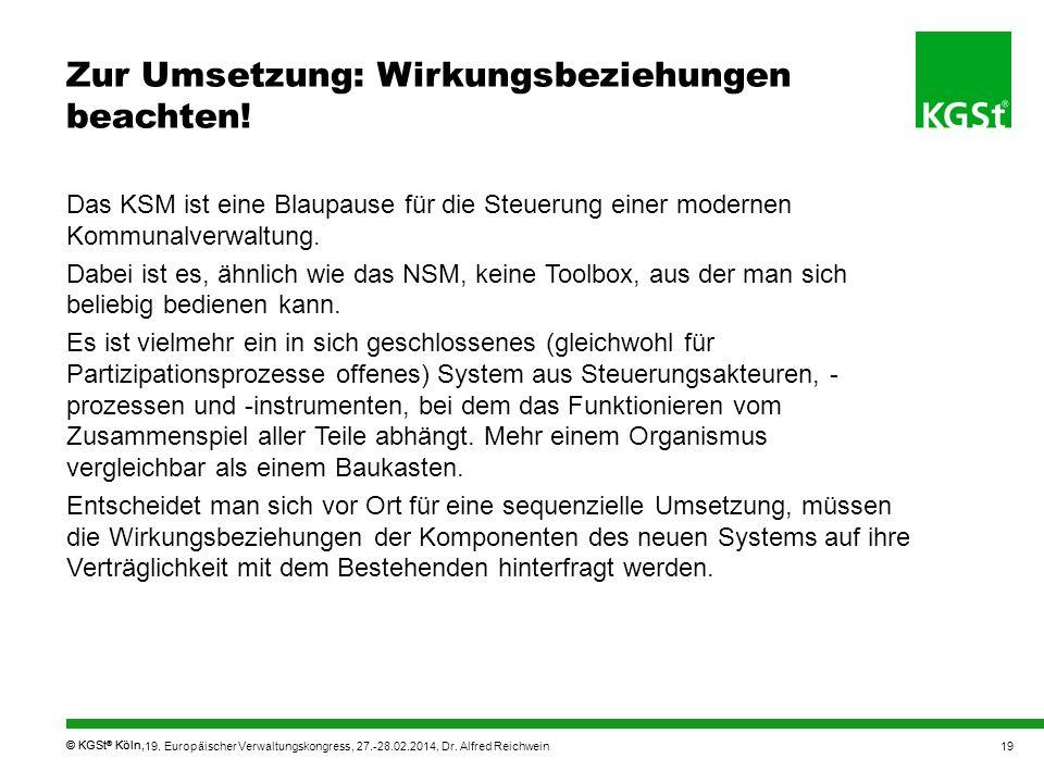 © KGSt ® Köln, 19. Europäischer Verwaltungskongress, 27.-28.02.2014, Dr. Alfred Reichwein19 Zur Umsetzung: Wirkungsbeziehungen beachten! Das KSM ist e