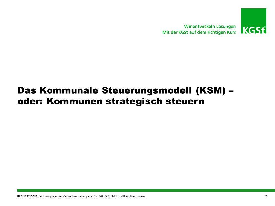 © KGSt ® Köln, Das Kommunale Steuerungsmodell (KSM) – oder: Kommunen strategisch steuern 19. Europäischer Verwaltungskongress, 27.-28.02.2014, Dr. Alf