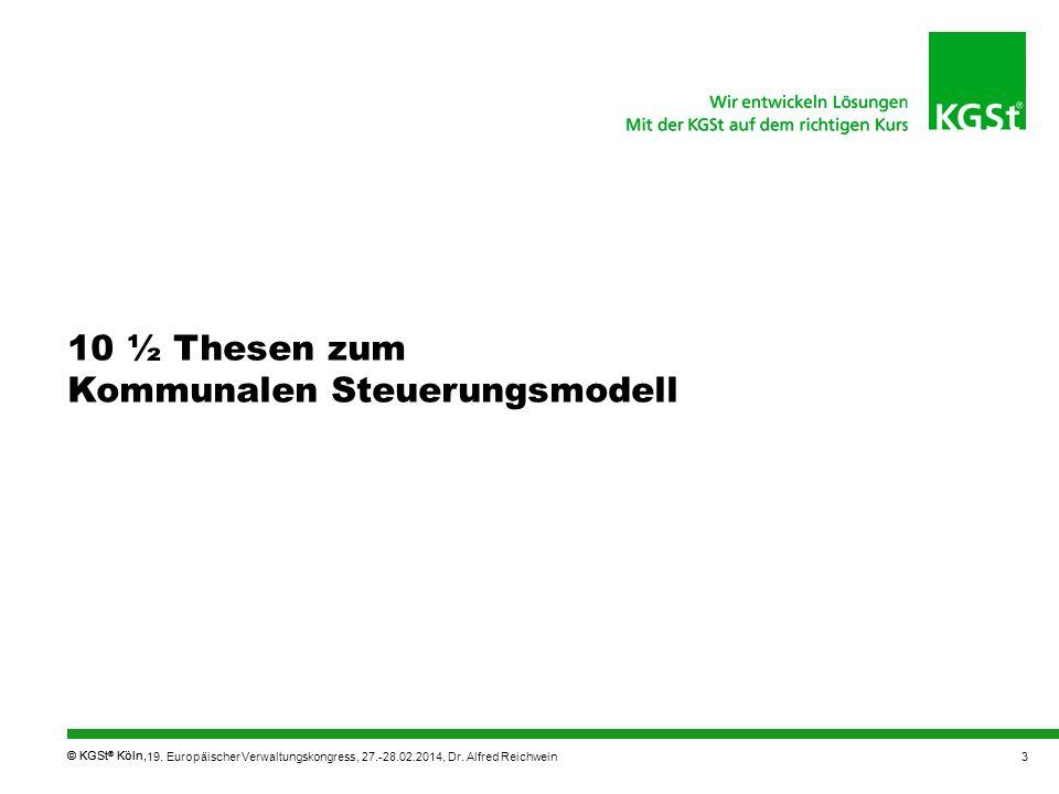 © KGSt ® Köln, 10 ½ Thesen zum Kommunalen Steuerungsmodell 19. Europäischer Verwaltungskongress, 27.-28.02.2014, Dr. Alfred Reichwein3