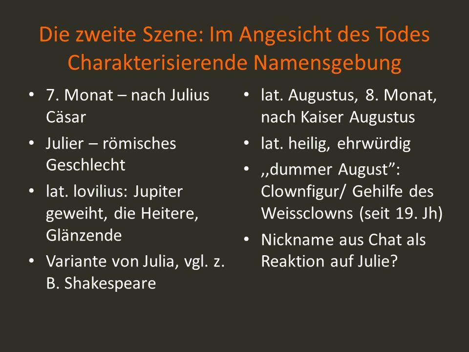 Die zweite Szene: Im Angesicht des Todes Charakterisierende Namensgebung 7. Monat – nach Julius Cäsar Julier – römisches Geschlecht lat. lovilius: Jup