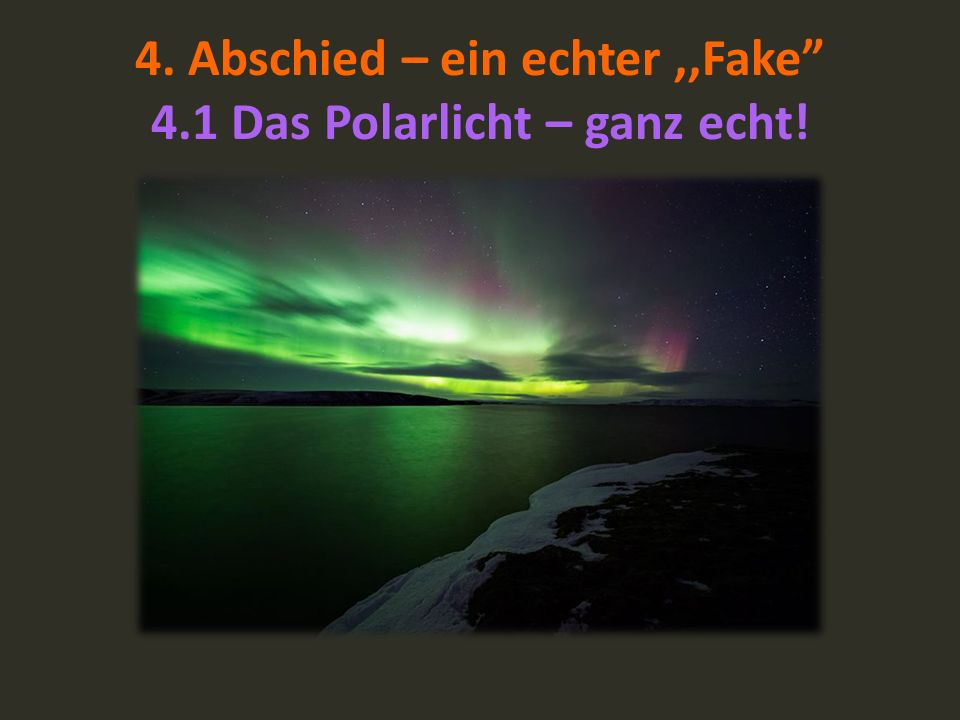 4. Abschied – ein echter,,Fake 4.1 Das Polarlicht – ganz echt!