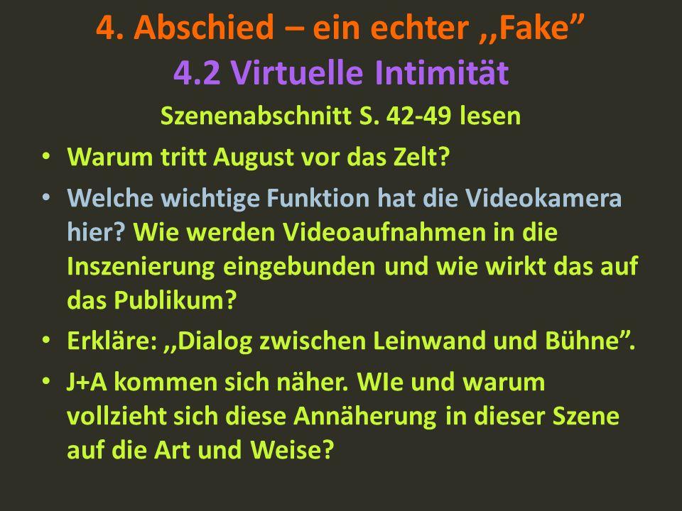 4. Abschied – ein echter,,Fake 4.2 Virtuelle Intimität Szenenabschnitt S. 42-49 lesen Warum tritt August vor das Zelt? Welche wichtige Funktion hat di