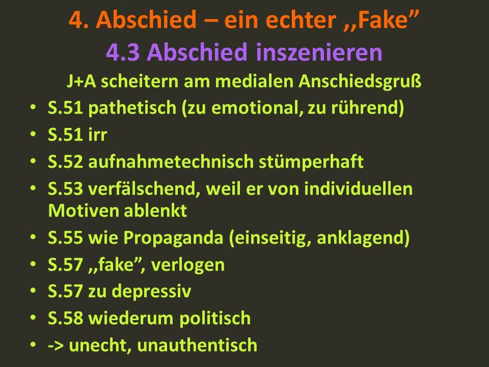 4. Abschied – ein echter,,Fake 4.3 Abschied inszenieren J+A scheitern am medialen Anschiedsgruß S.51 pathetisch (zu emotional, zu rührend) S.51 irr S.