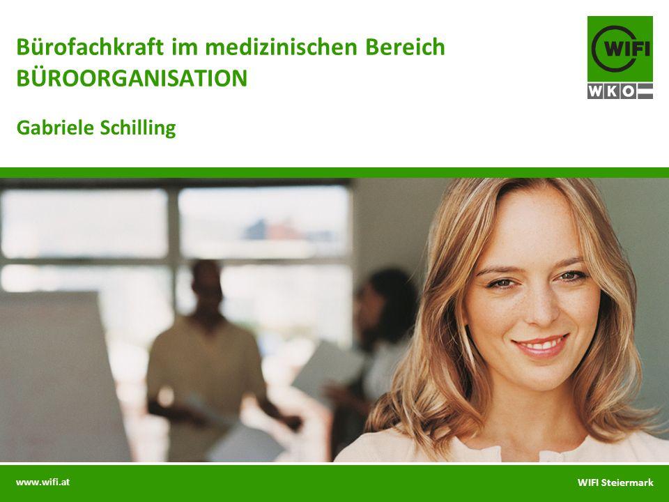 www.wifi.at WIFI Steiermark Bürofachkraft im medizinischen Bereich BÜROORGANISATION Gabriele Schilling