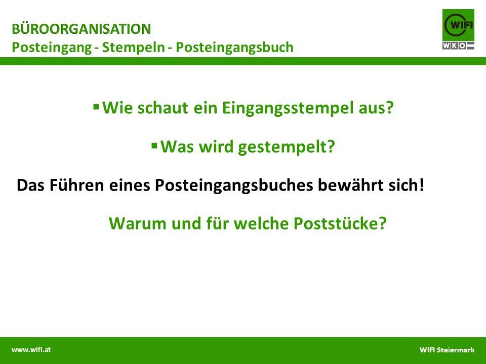 www.wifi.at WIFI Steiermark Wie schaut ein Eingangsstempel aus? Was wird gestempelt? Das Führen eines Posteingangsbuches bewährt sich! Warum und für w