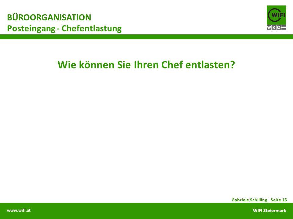 www.wifi.at WIFI Steiermark Wie können Sie Ihren Chef entlasten? Posteingang - Chefentlastung Gabriele Schilling, Seite 16
