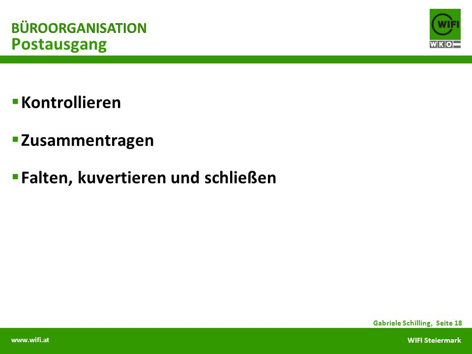 www.wifi.at WIFI Steiermark Kontrollieren Zusammentragen Falten, kuvertieren und schließen Postausgang Gabriele Schilling, Seite 18