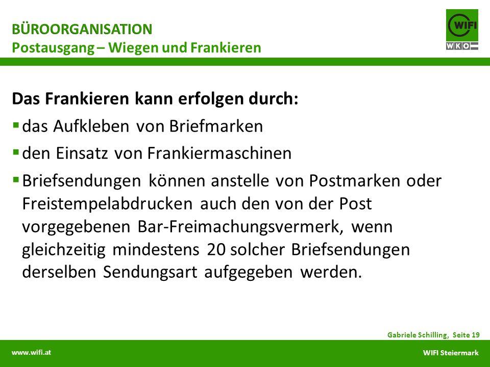 www.wifi.at WIFI Steiermark Das Frankieren kann erfolgen durch: das Aufkleben von Briefmarken den Einsatz von Frankiermaschinen Briefsendungen können