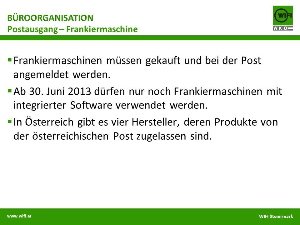 www.wifi.at WIFI Steiermark Frankiermaschinen müssen gekauft und bei der Post angemeldet werden. Ab 30. Juni 2013 dürfen nur noch Frankiermaschinen mi