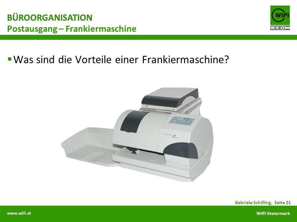 www.wifi.at WIFI Steiermark Was sind die Vorteile einer Frankiermaschine? Postausgang – Frankiermaschine Gabriele Schilling, Seite 21