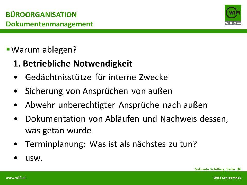 www.wifi.at WIFI Steiermark Warum ablegen? 1. Betriebliche Notwendigkeit Gedächtnisstütze für interne Zwecke Sicherung von Ansprüchen von außen Abwehr